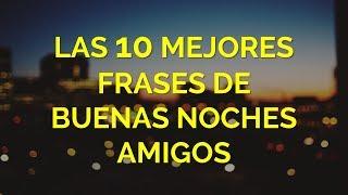 Las 10 Mejores Frases De Buenas Noches Amigos