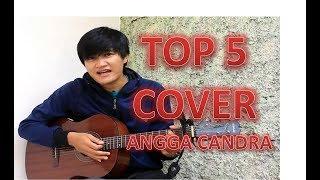 TOP 5 SONG COVER ANGGA CANDRA 2019|| cover paling enak didengar untuk pengantar tidur
