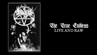 """THE TRUE ENDLESS """"Live And Raw"""""""