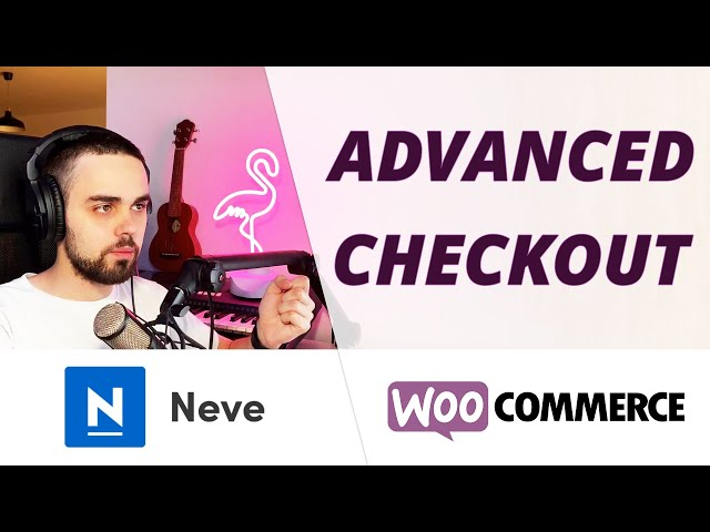 Setting up an Advanced WooCommerce Checkout Page using Neve and Neve Pro 🛒