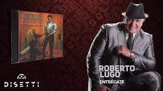 2. Entregate - Roberto Lugo Salsa Romantica +