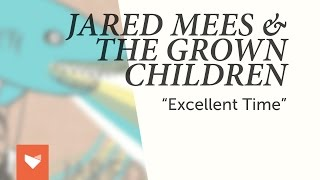 "Jared Mees & The Grown Children - ""Excellent Time"""