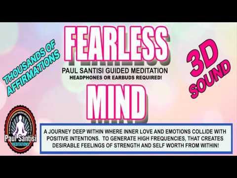 FEARLESS MIND Love Emotions Strength Self Worth 3D Sound Guided Meditation Paul Santisi