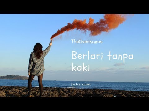 TheOvernunes-berlari Tanpa Kaki (lyrics Video)