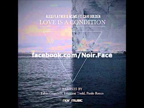 Alex Flatner and MSMS ft Cari Golden - Love Is A Condition [Emerson Todd Remix] - Noir Music