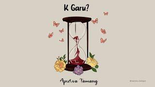 K Garu? - Apurva Tamang (Official Video)