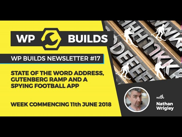 WP Builds Newsletter #17 – State of the Word Address, Gutenberg Ramp and a spying football app
