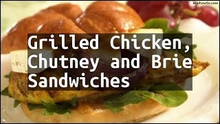 Recipe Grilled Chicken, Chutney and Brie Sandwiches