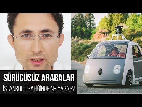 Sürücüsüz Arabalar İstanbul Trafiğinde Ne Yapar?