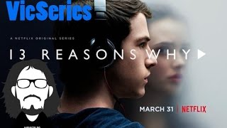 VicSeries- 47: 13 Reasons Why E' una Serie NORMALE