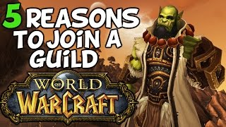 Top 5 Reasons Why You Should Join A Guild In World Of Warcraft