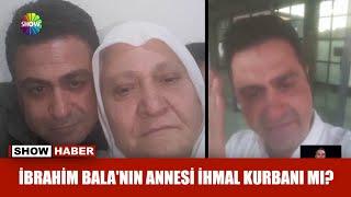 Şarkıcı İbrahim Bala'nın annesi ihmal kurbanı mı?