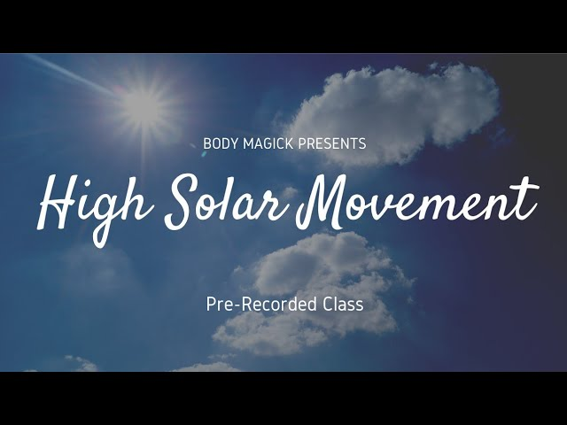 High Solar Movement Practice with BodyMagick