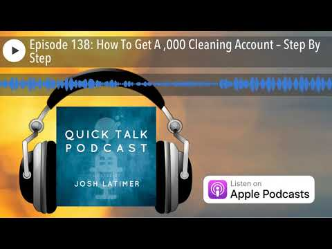 Episode 138: How To Get A $300,000 Cleaning Account – Step By Step