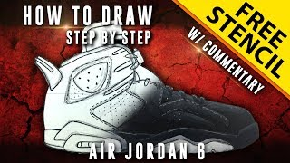 How To Draw - Step by Step: Air Jordan 6 w/ Downloadable Stencil