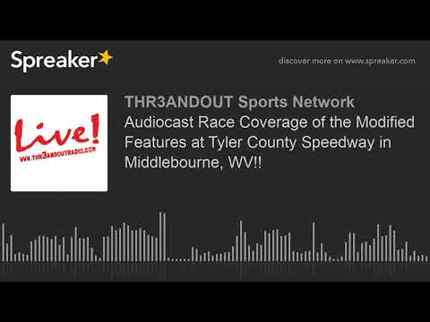 Audiocast Race Coverage of the Modified Features at Tyler County Speedway in Middlebourne, WV!! (par