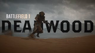 DEADWOOD A Battlefield 1 Cinematic Movie