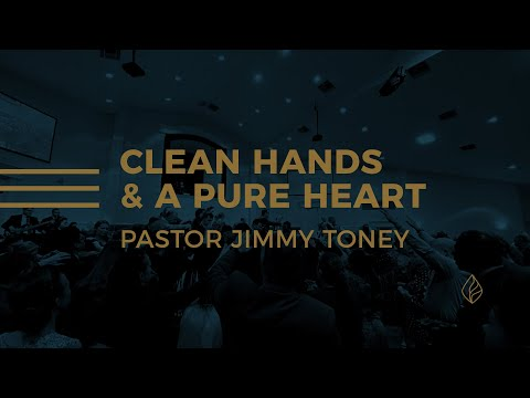 Clean Hands And A Pure Heart / Pastor Jimmy Toney
