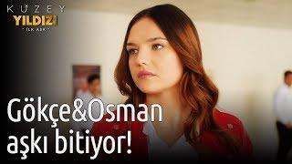 Kuzey Yıldızı İlk Aşk 10. Bölüm - Gökçe Osman Aşkı Bitiyor!