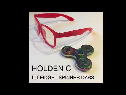 Holden C - Lit Fidget Spinner Dabs (Official Audio)