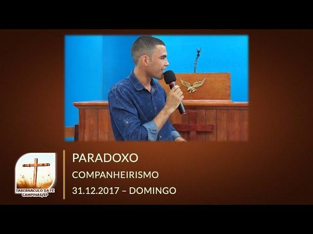 31.12.2017 | Domingo | Companheirismo - Paradoxo | Tabernáculo da Fé Campinas/SP