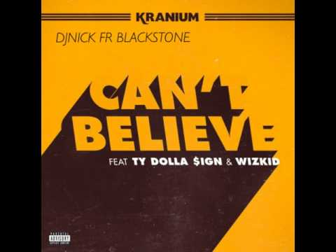 Kranium - Can't Believe Ft. Ty Dolla $ign & WizKid CLEAN