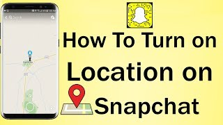 How To Turn on Location on Snapchat 2018