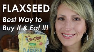FLAX SEED - BEST WAY TO BUY IT AND EAT IT