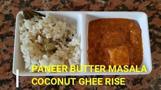 Paneer butter masala and coconut ghee rice