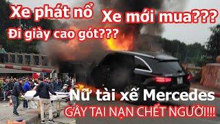Nữ tài xế Mercedes gây tai nạn chết người ở Hà Nội - Lý do xe phát nổ? - Thông tin mới Nhất