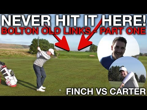 NEVER HIT IT HERE! Finch vs Carter - Bolton Old Links - Part One
