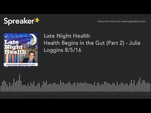 Health Begins in the Gut (Part 2) - Julia Loggins 8/5/16