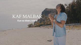 Kaf Malbar - Kan ou donn a mwin - #KingKafMalbar - 11/2020 (Clip Officiel)