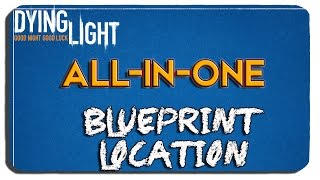 Dying Light: All-In-One Blueprint Location