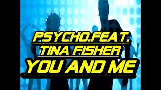 PSYCHO FEAT TINA FISHER YOU AND ME