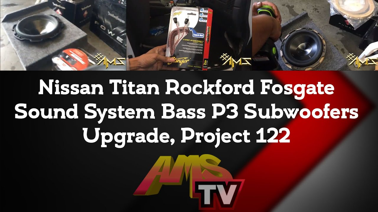 project 122 nissan titan rockford fosgate sound system bass p3 subwoofers upgrade