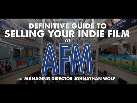 How to Sell Your Indie Film at the American Film Market with Johnathan Wolf - Indie Film Hustle