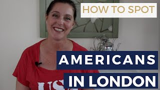 How to Spot Americans in London and Abroad as Tourists