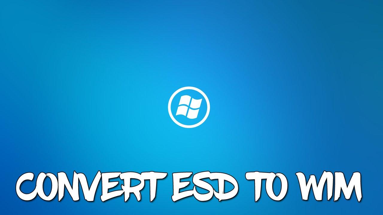 Convert Windows ESD File to Windows WIM File!