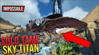 HOW TO SOLO TAME A SKY DESERT TITAN!!! ARK Extinction Guide