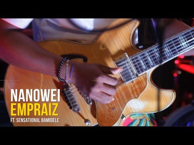NANOWEI - Empraiz ft Sensational Bamidele  [@Empraiz]