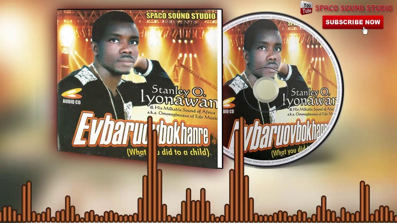 Evbaruovbokhare (Full Album) by Stanley O Iyonawan - Latest Benin Music  Official Audio