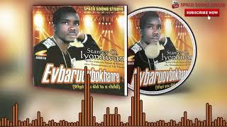 Evbaruovbokhare (Full Album) by Stanley O Iyonawan  - Latest Benin Music  Audio