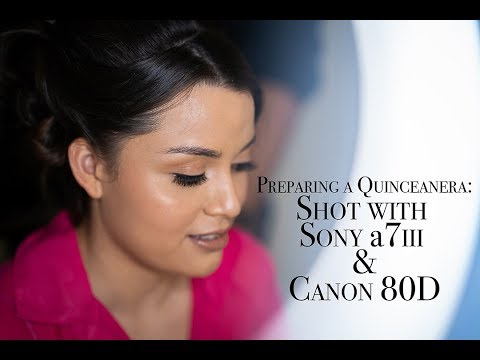 Preparing Quinceañera: Sony A7iii And Canon 80D
