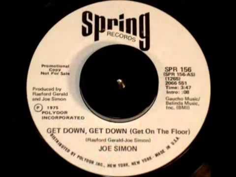 Joe Simon.......Get Down, Get Down   get on the floor .