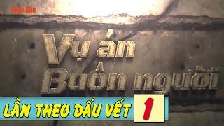 Lừa Gái Việt Sang TQ | Lần Theo Dấu Vết - Tập 1 | Phóng Sự Điều Tra Tội Phạm