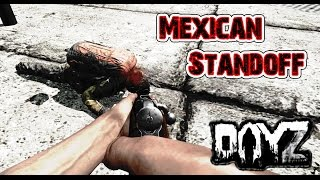 DayZ Standalone - MEXICAN STANDOFF