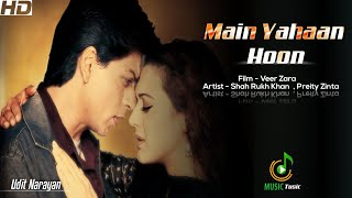 Main Yahaan Hoon   Full Song   Veer Zara   MP4   Shah Rukh Khan    Preity Zinta   Music Tusic