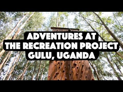 The Recreation Project- Gulu, Uganda- Zip Line, Rock Climbing Wall and more!