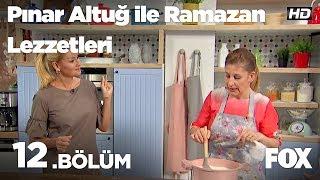 Pınar Altuğ ile Ramazan Lezzetleri 12.Bölüm